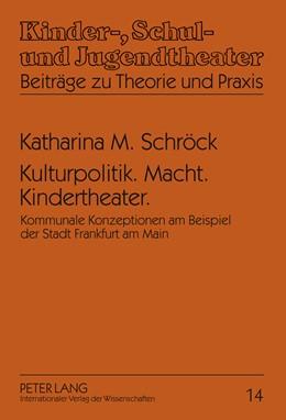 Abbildung von Schröck | Kulturpolitik. Macht. Kindertheater. | 2011 | Kommunale Konzeptionen am Beis... | 14