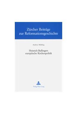 Abbildung von Mühling | Heinrich Bullingers europäische Kirchenpolitik | 2001 | 19