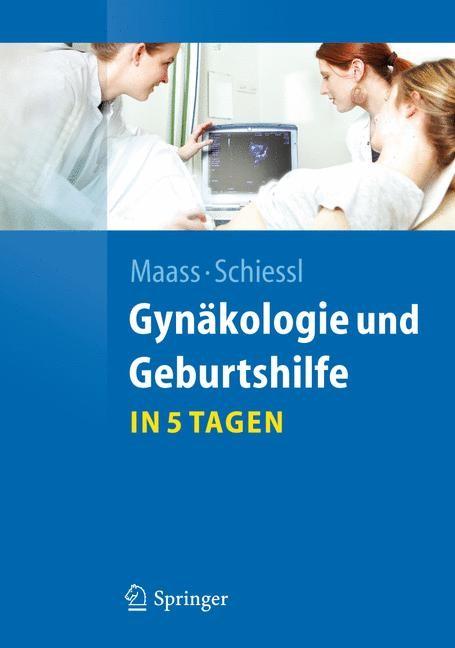 Abbildung von Maass / Schiessl | Gynäkologie und Geburtshilfe...in 5 Tagen | 2011