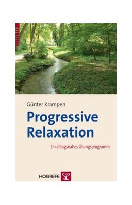 Abbildung von Krampen | Progressive Relaxation | 2011 | Ein alltagsnahes Übungsprogram...