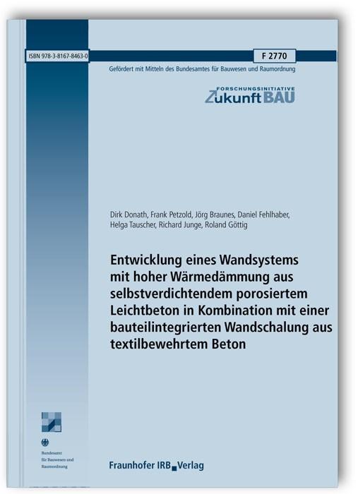 Abbildung von Brameshuber / Steinhoff / Mott | Entwicklung eines Wandsystems mit hoher Wärmedämmung aus selbstverdichtendem porosiertem Leichtbeton in Kombination mit einer bauteilintegrierten Wandschalung aus textilbewehrtem Beton. Abschlussbericht | 2011