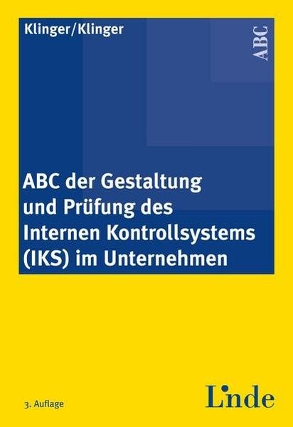 ABC der Gestaltung und Prüfung des Internen Kontrollsystems (IKS) im Unternehmen | Klinger / Klinger | 3., aktualisierte Auflage 2011, 2011 | Buch (Cover)