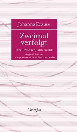 Abbildung von Krause | Zweimal verfolgt | 2. Auflage | 2011 | Eine Dresdner Jüdin erzählt