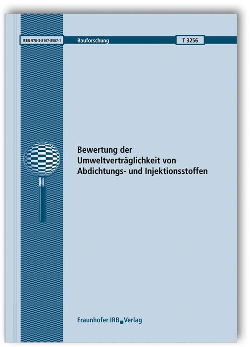 Bewertung der Umweltverträglichkeit von Abdichtungs- und Injektionsstoffen. Abschlussbericht | Brameshuber / Vollpracht, 2011 | Buch (Cover)