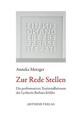 Abbildung von Metzger | Zur Rede Stellen | 2011 | Die performativen Textinstalla...