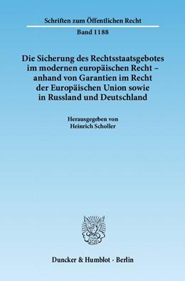 Abbildung von Scholler | Die Sicherung des Rechtsstaatsgebotes im modernen europäischen Recht - anhand von Garantien im Recht der Europäischen Union sowie in Russland und Deutschland | 2011 | 1188