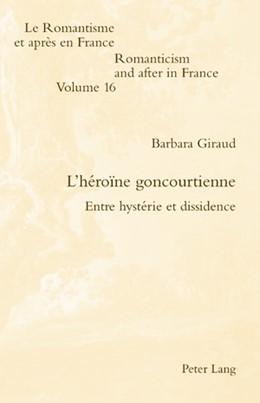 Abbildung von Giraud | L'héroïne goncourtienne | 2009 | Entre hystérie et dissidence | 16