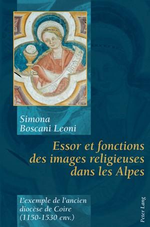 Essor et fonctions des images religieuses dans les Alpes L'exemple de l'ancien diocese de Coire (1150-1530 env.)   Boscani Leoni, 2008   Buch (Cover)