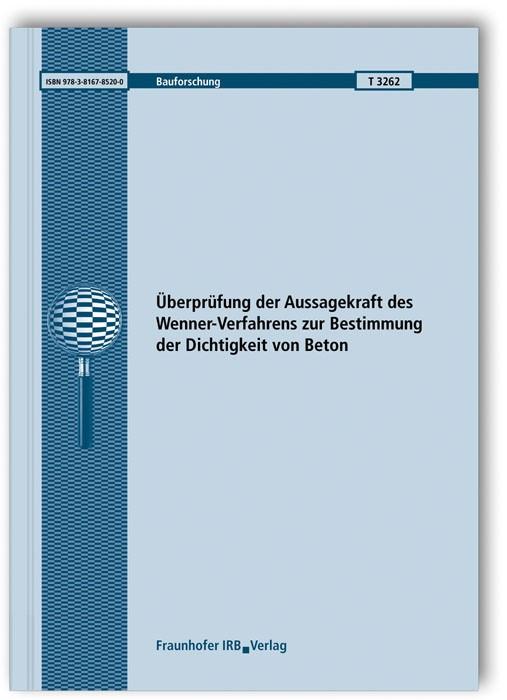 Überprüfung der Aussagekraft des Wenner-Verfahrens zur Bestimmung der Dichtigkeit von Beton. Abschlussbericht. | Brameshuber / Vollpracht / Neunzig, 2011 | Buch (Cover)