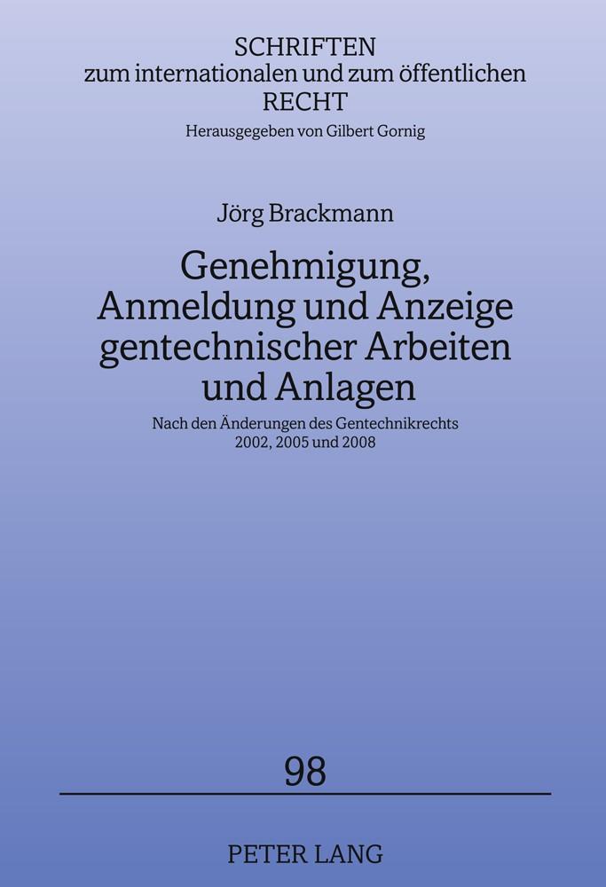 Genehmigung, Anmeldung und Anzeige gentechnischer Arbeiten und Anlagen Nach den Aenderungen des Gentechnikrechts 2002, 2005 und 2008 | Brackmann, 2011 | Buch (Cover)