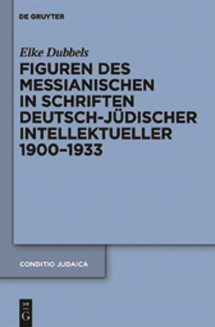 Figuren des Messianischen in Schriften deutsch-jüdischer Intellektueller 1900-1933 | Dubbels, 2011 | Buch (Cover)