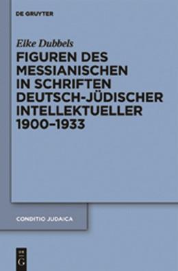 Abbildung von Dubbels | Figuren des Messianischen in Schriften deutsch-jüdischer Intellektueller 1900-1933 | 2011 | 79