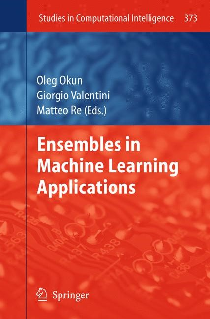 Ensembles in Machine Learning Applications | Okun / Valentini / Re, 2011 | Buch (Cover)