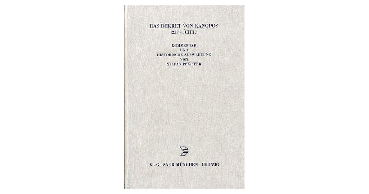 Das Dekret von Kanopos (238 v. Chr.)   Pfeiffer   1. Aufl.., 1st ed ...