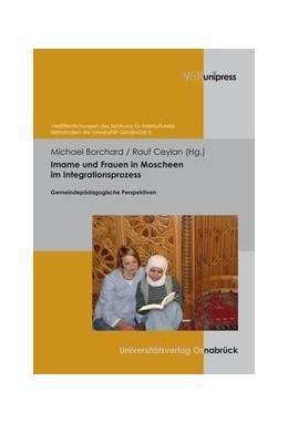 Abbildung von Borchard / Ceylan | Imame und Frauen in Moscheen im Integrationsprozess | 2011 | Gemeindepädagogische Perspekti... | Band 004