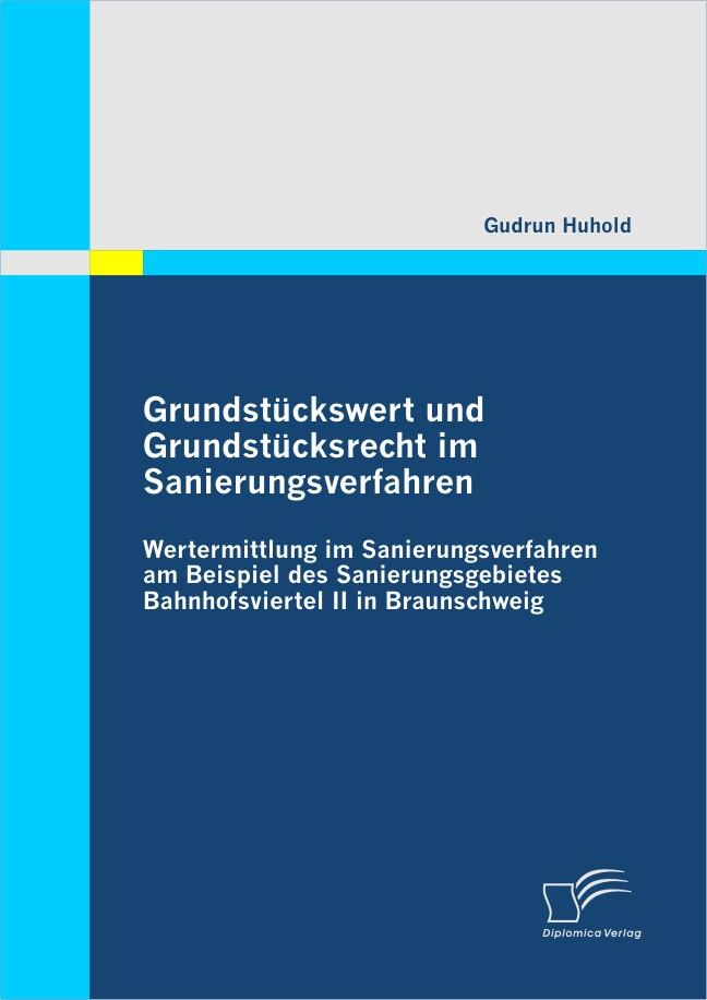 Grundstückswert und Grundstücksrecht im Sanierungsverfahren: Wertermittlung im Sanierungsverfahren am Beispiel des Sanierungsgebietes Bahnhofsviertel II in Braunschweig | Huhold | 1. Auflage 2011, 2011 | Buch (Cover)