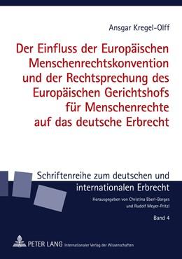Abbildung von Kregel-Olff   Der Einfluss der Europäischen Menschenrechtskonvention und der Rechtsprechung des Europäischen Gerichtshofs für Menschenrechte auf das deutsche Erbrecht   2011