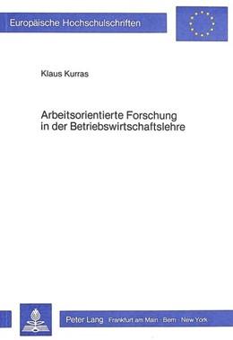 Abbildung von Kurras | Arbeitsorientierte Forschung in der Betriebswirtschaftslehre | 1984 | Eine kritische Analyse methodo... | 476