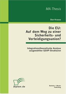 Abbildung von Krause | Die EU: Auf dem Weg zu einer Sicherheits- und Verteidigungsunion? Integrationstheoretische Analyse ausgewählter GSVP-Strukturen | 2011