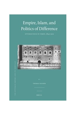 Abbildung von Kuehn | Empire, Islam, and Politics of Difference | 2011 | Ottoman Rule in Yemen, 1849-19... | 48