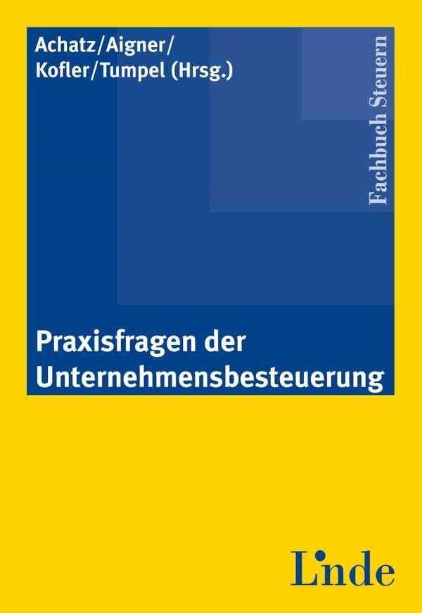 Abbildung von Achatz / Aigner / Kofler / Tumpel | Praxisfragen der Unternehmensbesteuerung | 2011