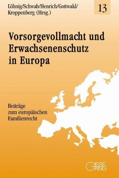 Vorsorgevollmacht und Erwachsenenschutz in Europa | Löhnig / Schwab / Henrich / Gottwald / Kroppenberg | 1. Auflage 2011, 2011 | Buch (Cover)