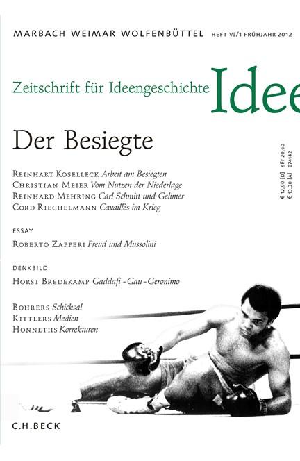 Cover: , Zeitschrift für Ideengeschichte Heft VI/1 Frühjahr 2012: Der Besiegte