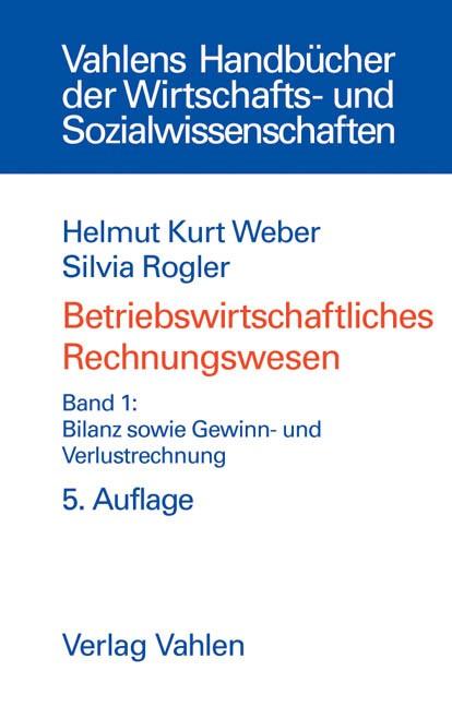 Betriebswirtschaftliches Rechnungswesen Band 1: Bilanz sowie Gewinn- und Verlustrechnung | Weber / Rogler | 5., vollständig überarbeitete und erweiterte Auflage, 2004 | Buch (Cover)
