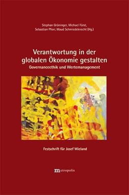 Abbildung von Grüninger / Fürst / Pforr   Verantwortung in der globalen Ökonomie gestalten – Governanceethik und Wertemanagement   2011   Festschrift für Josef Wieland