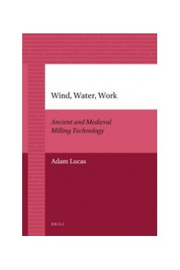 Abbildung von Lucas | Wind, Water, Work | 2011 | Ancient and Medieval Milling T...