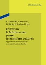 Construire la Méditerranée, penser les transferts culturels | Abdellatif / Benhima / König / Ruchaud, 2012 | Buch (Cover)