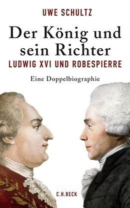 Abbildung von Schultz, Uwe | Der König und sein Richter | 2012 | Ludwig XVI und Robespierre