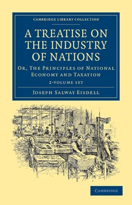Abbildung von Eisdell | A Treatise on the Industry of Nations 2 Volume Set | 2011 | Or, The Principles of National...
