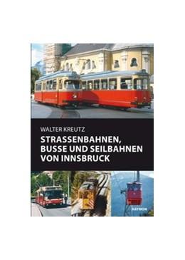 Abbildung von Kreutz   Straßenbahnen, Busse und Seilbahnen von Innsbruck   16 technische Fahrzeugzeichnungen   2011