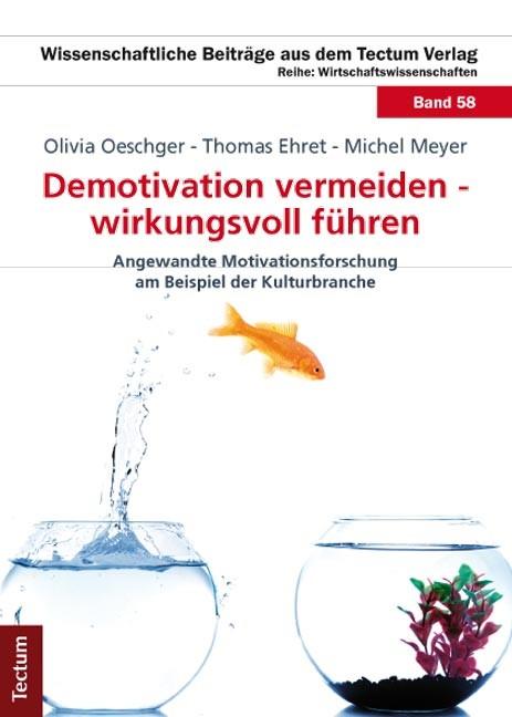 Demotivation vermeiden - wirkungsvoll führen   Oeschger / Meyer / Ehret   1. Auflage 2011, 2011   Buch (Cover)