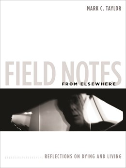 Abbildung von Taylor | Field Notes from Elsewhere | 2009 | Reflections on Dying and Livin...