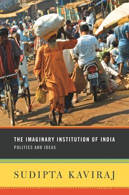Abbildung von Kaviraj | The Imaginary Institution of India | 2010 | Politics and Ideas