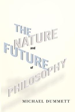Abbildung von Dummett | The Nature and Future of Philosophy | 2010