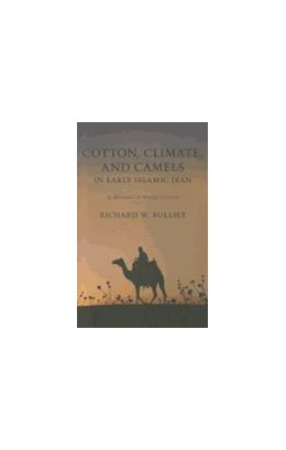 Abbildung von Bulliet   Cotton, Climate, and Camels in Early Islamic Iran   2011   A Moment in World History
