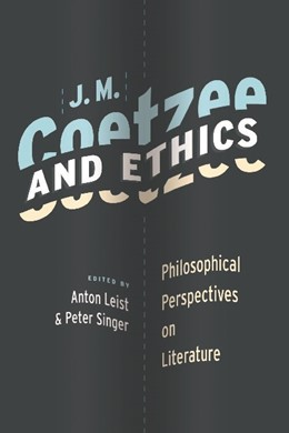 Abbildung von Leist / Singer | J. M. Coetzee and Ethics | 2010 | Philosophical Perspectives on ...