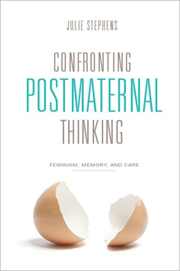 Abbildung von Stephens | Confronting Postmaternal Thinking | 2012 | Feminism, Memory, and Care