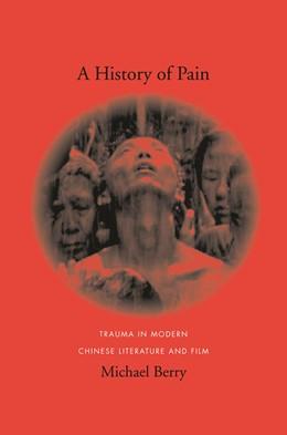 Abbildung von Berry | A History of Pain | 2011 | Trauma in Modern Chinese Liter...