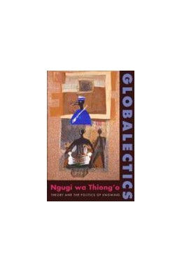 Abbildung von wa Thiong'o | Globalectics | 2012 | Theory and the Politics of Kno...