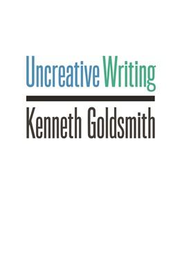 Abbildung von Goldsmith | Uncreative Writing | 2011 | Managing Language in the Digit...