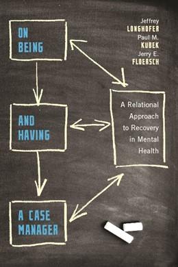 Abbildung von Longhofer / Kubek / Floersch | On Being and Having a Case Manager | 2010 | A Relational Approach to Recov...