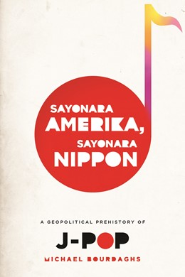 Abbildung von Bourdaghs | Sayonara Amerika, Sayonara Nippon | 2012 | A Geopolitical Prehistory of J...