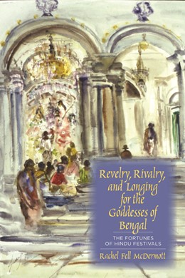 Abbildung von McDermott | Revelry, Rivalry, and Longing for the Goddesses of Bengal | 2011 | The Fortunes of Hindu Festival...