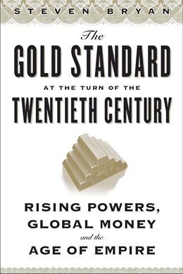 Abbildung von Bryan | The Gold Standard at the Turn of the Twentieth Century | 2010 | Rising Powers, Global Money, a...