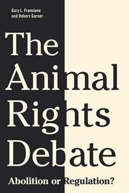 Abbildung von Francione / Garner | The Animal Rights Debate | 2010 | Abolition or Regulation?