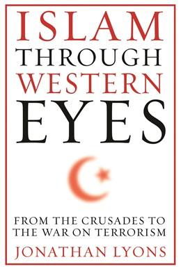 Abbildung von Lyons   Islam Through Western Eyes   2012   From the Crusades to the War o...